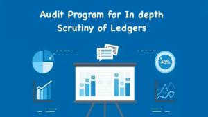 Audit Program for In depth Scrutiny of Ledgers