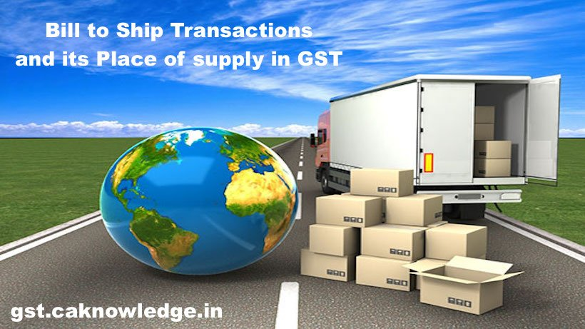 Bill to Ship Transactions and its Place of supply in GST