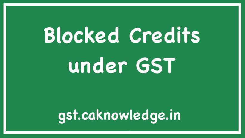 Blocked Credits under GST