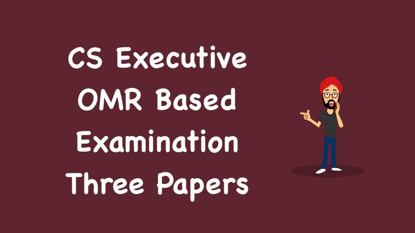 CS Executive OMR Based Examination Three Papers
