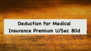 Deduction For Medical Insurance Premium U:Sec 80d