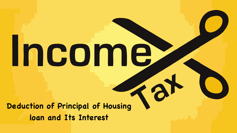 Deduction of Principal of Housing loan and Its Interest
