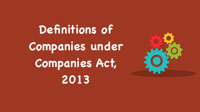 Definitions of Companies under Companies Act, 2013