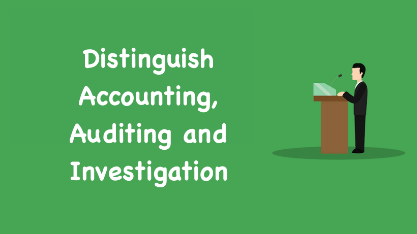 Distinguish Accounting Auditing and Investigation