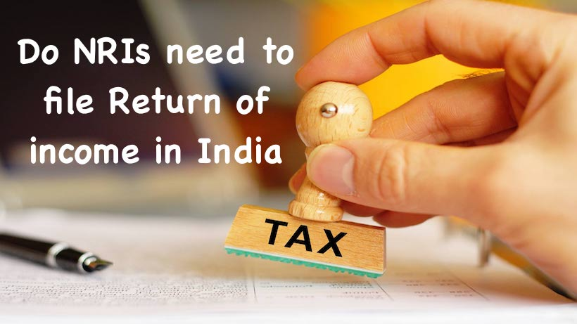 Do NRIs need to file Return of income in India