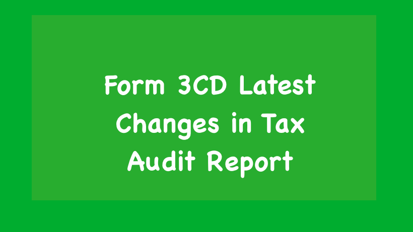 Form 3CD Latest Changes in Tax Audit Report