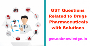 GST Questions Related to Pharma Sector with with Solutions