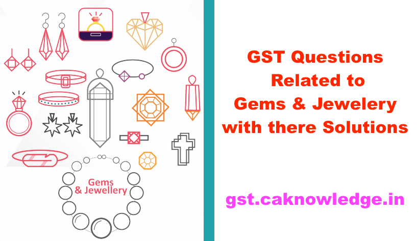 GST Questions Related to Gems & Jewelery with there Solutions