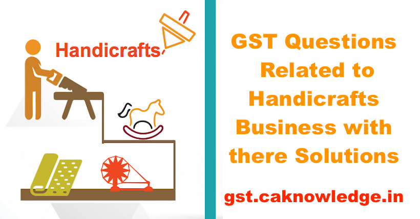 GST Questions Related to Handicrafts Business with there Solutions