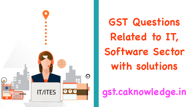 GST Questions Related to IT, Software Sector with there solutions