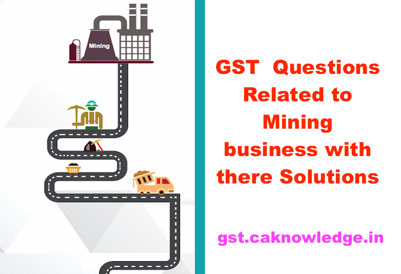 GST Questions Related to Mining business with there Solutions