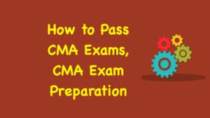 How to Pass CMA Exams, CMA Exam Preparation