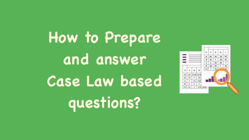 How to Prepare and answer Case Law based questions?