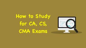 How to Study for CA, CS, CMA Exams, Study for CA