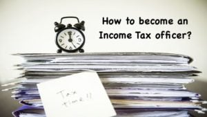 How to become an Income Tax officer?