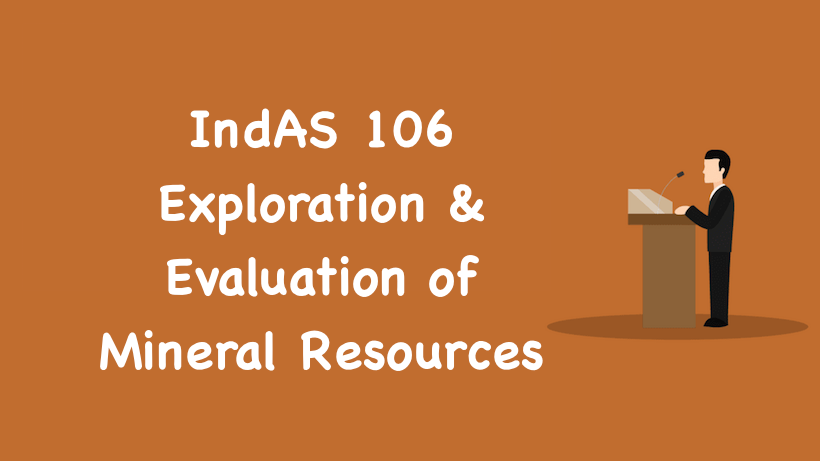 IndAS 106 - Exploration & Evaluation of Mineral Resources