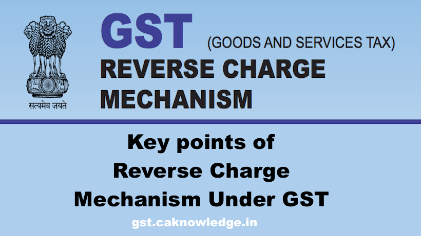 Key points of Reverse Charge Mechanism under GST Law