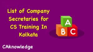 List of Company Secretaries for CS Training In Kolkata