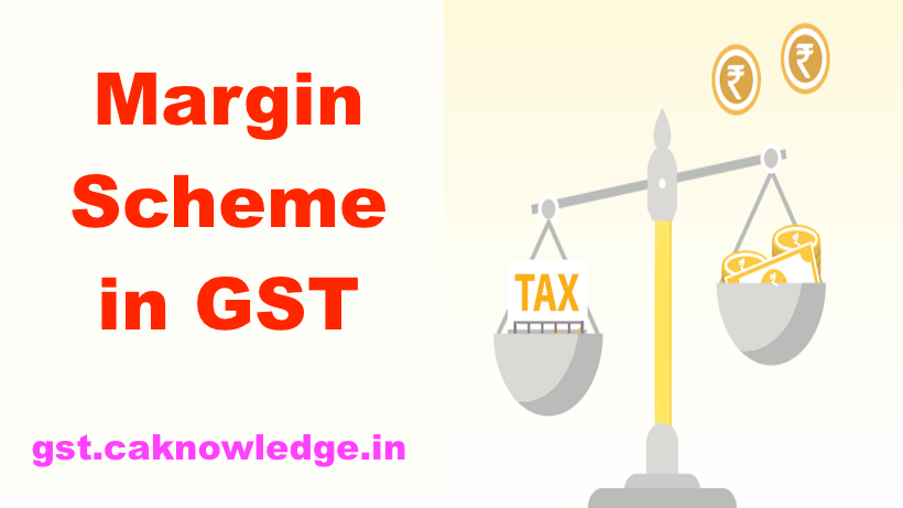 Margin Scheme in GST