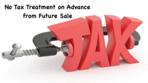 No Tax Treatment on Advance from Future Sale