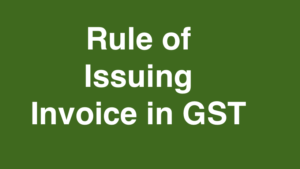 Rule of Issuing Invoice in GST
