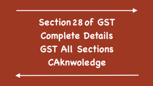 Section 28 of GST