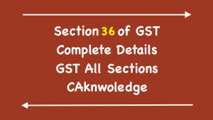 Section 36 of GST