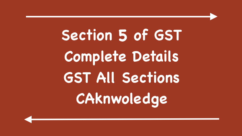 Section 5 of GST