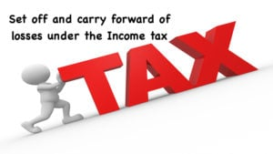Set off and carry forward of losses under the Income tax