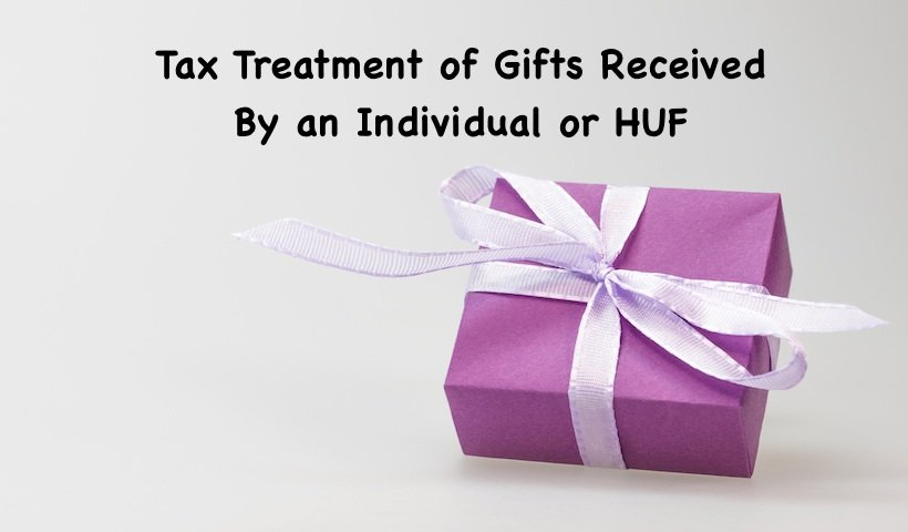 Tax Treatment of Gifts Received By an Individual or HUF