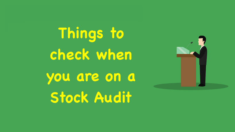 Things to check when you are on a Stock Audit