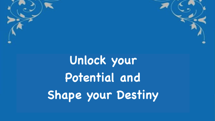 Unlock your Potential and Shape your Destiny