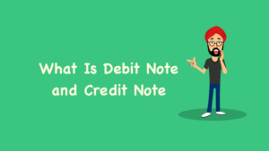 What Is Debit Note and Credit Note