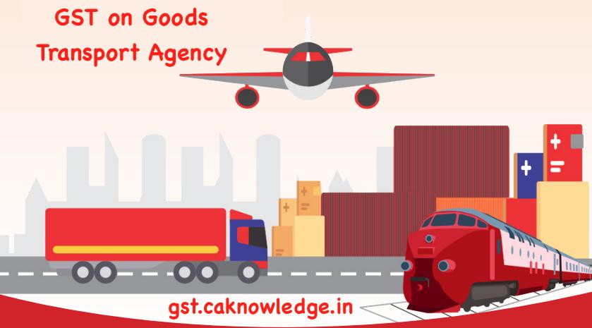 GST on Goods Transport Agency