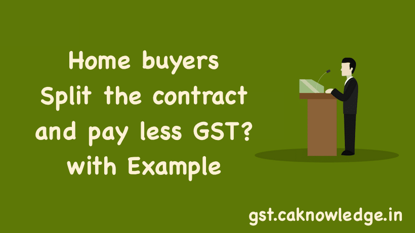 Home buyers - Split the contract and pay less GST