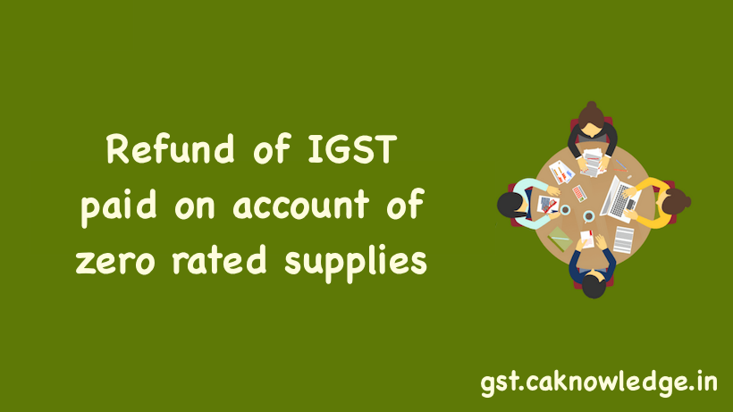 Refund of IGST paid on account of zero rated supplies