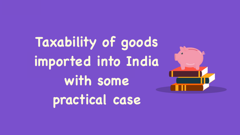 Taxability of goods imported into India