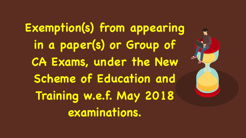 Exemptions from appearing in a paper or Group of CA Exams
