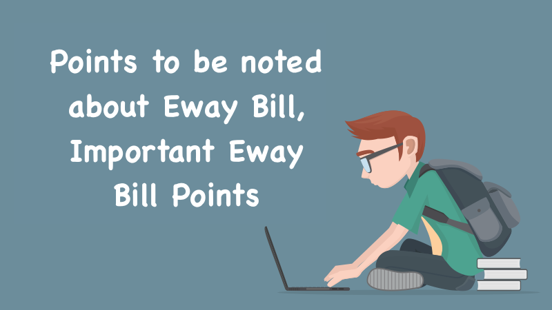 Points to be noted about Eway Bill
