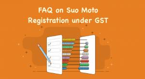 FAQ on Suo Moto Registration under GST