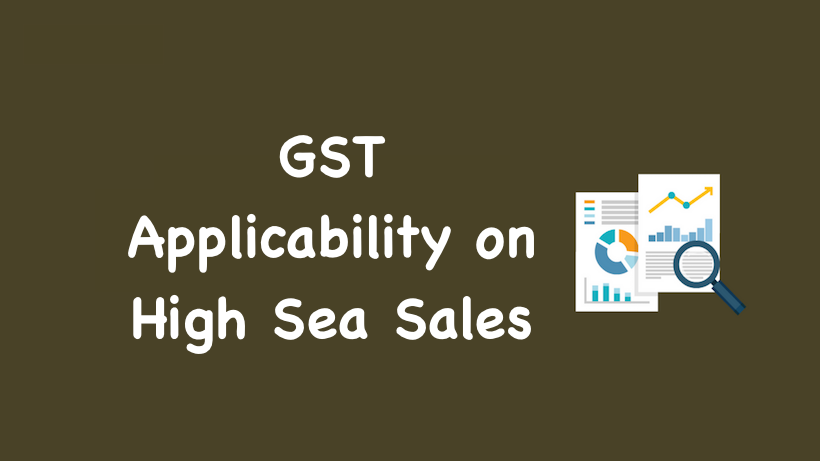 GST Applicability on High Sea Sales