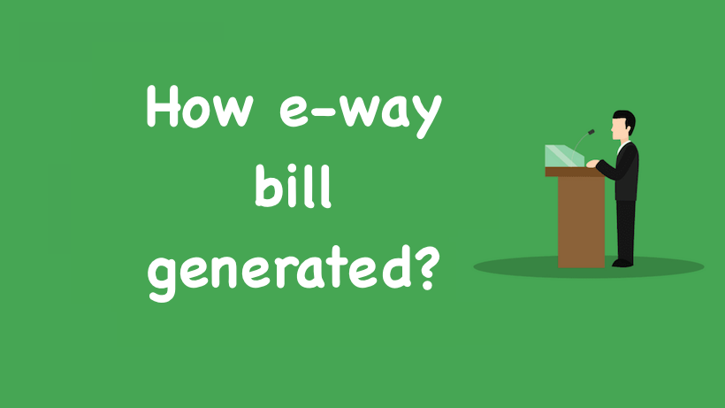 How e-way bill generated
