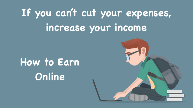 If you can't cut your expenses, increase your income