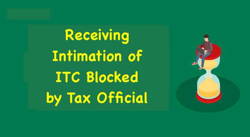 Receiving Intimation of ITC Blocked by Tax Official