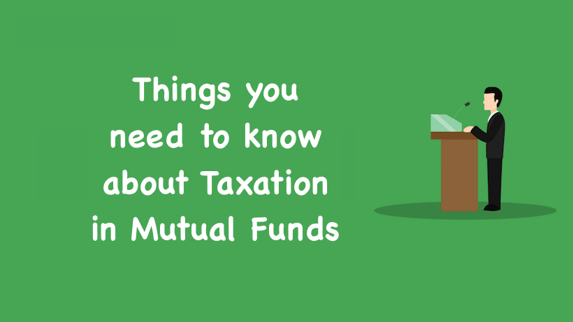 Things you need to know about Taxation in Mutual Funds