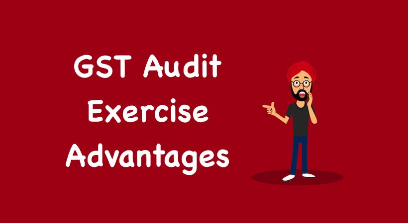 GST Audit Exercise Advantages