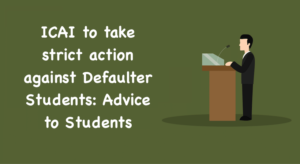 ICAI to take strict action against Defaulter Students