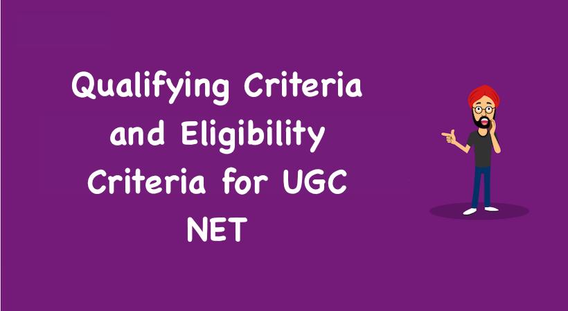 Qualifying Criteria and Eligibility Criteria for UGC NET
