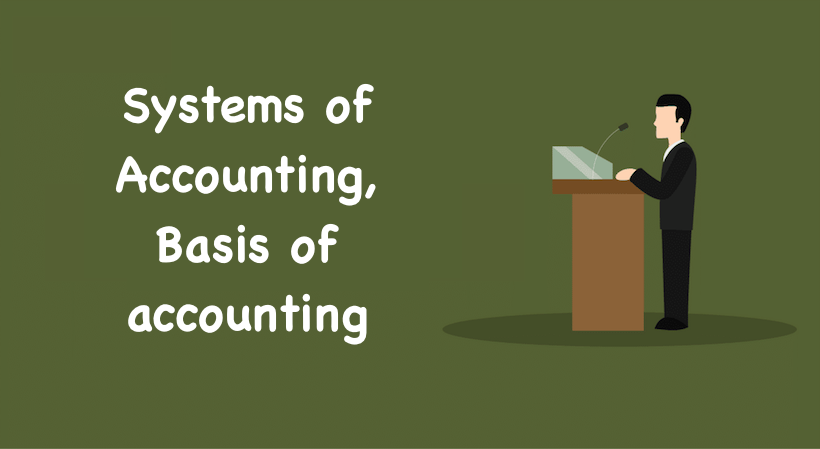 Systems of Accounting, Basis of accounting