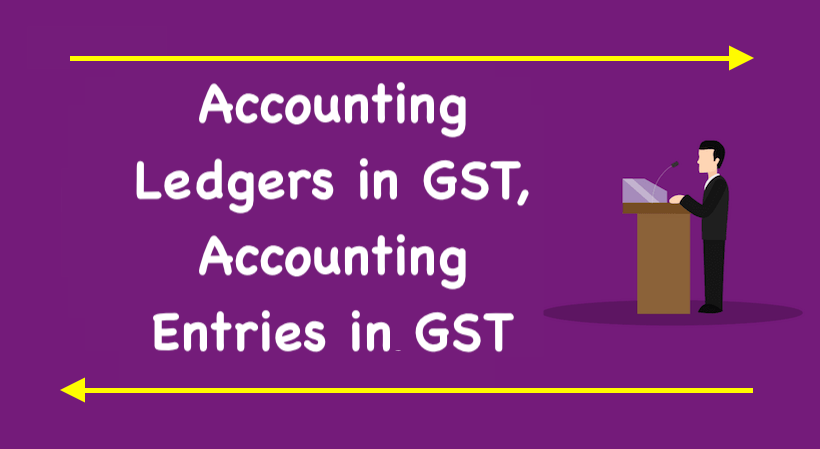 Accounting Ledgers in GST,